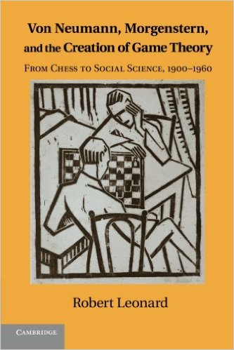 Von Neumann, Morgenstern, and The Creation of Game Theory_From Chess to Social Science, 1900-1960